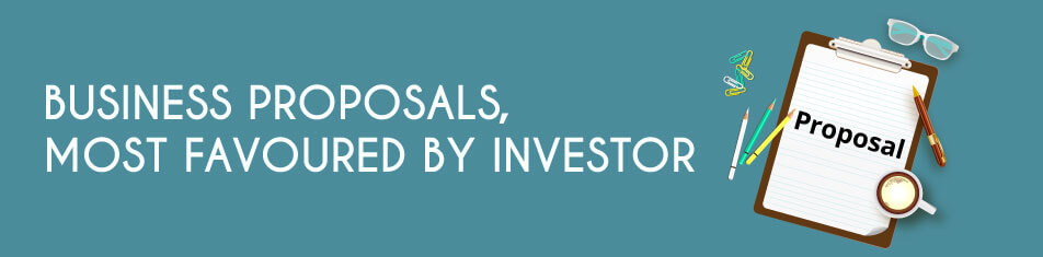 BUSINESS PROPOSALS, MOST FAVOURED BY INVESTOR