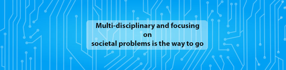 MULTI- DISCIPLINARY AND FOCUSING ON SOCIETAL PROBLEMS IS THE WAY TO GO!