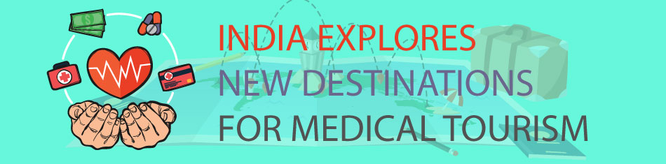 INDIA EXPLORES NEW DESTINATIONS FOR MEDICAL TOURISM