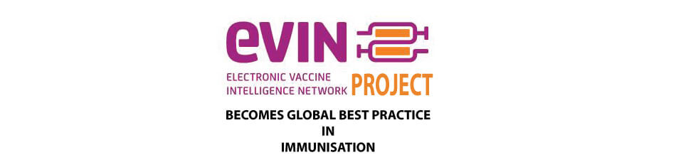 eVIN PROJECT BECOMES GLOBAL BEST PRACTICE IN IMMUNISATION