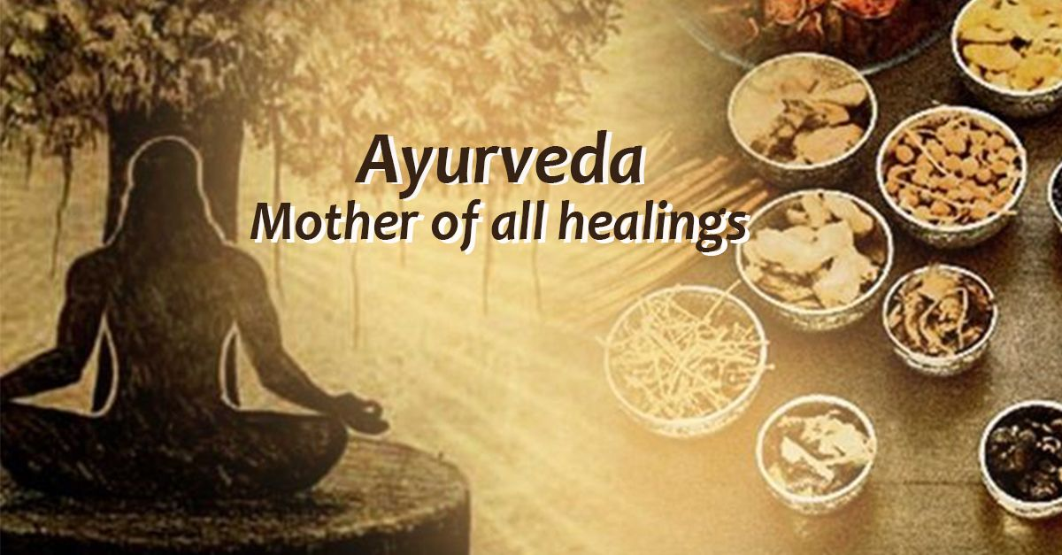 AYURVEDA: MOTHER OF ALL HEALINGS