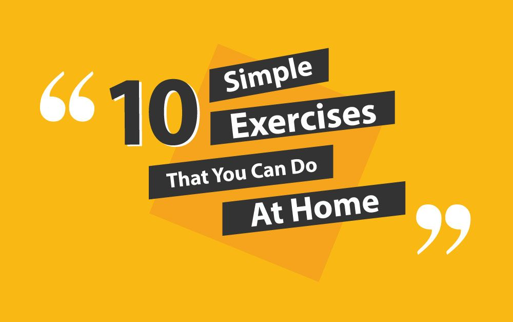 10 EXERCISES THAT YOU CAN DO AT HOME