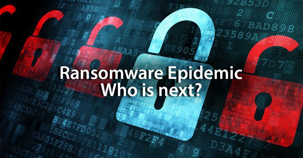 RANSOMWARE EPIDEMIC – WHO IS NEXT?