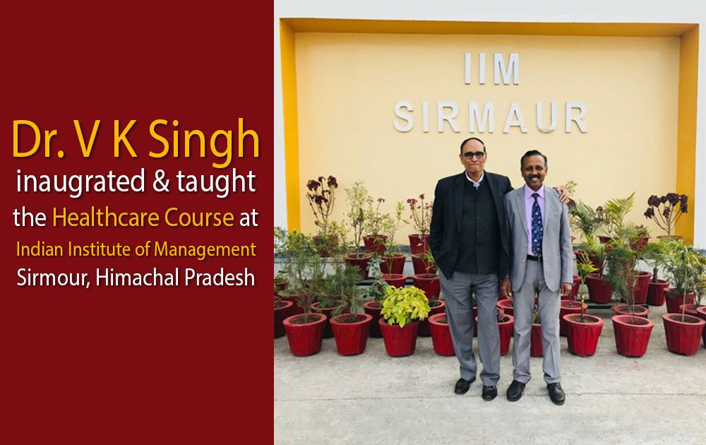 Dr. V K Singh taught Healthcare course at IIM Sirmour