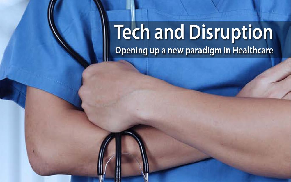Tech and disruption: Opening up a new paradigm in healthcare