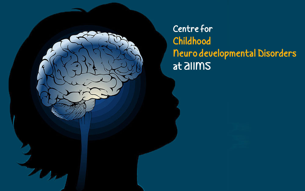 Centre for Childhood Neuro developmental Disorders at AIIMS