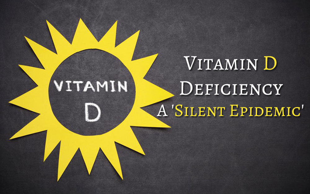 Vitamin D deficiency – A 'Silent Epidemic'