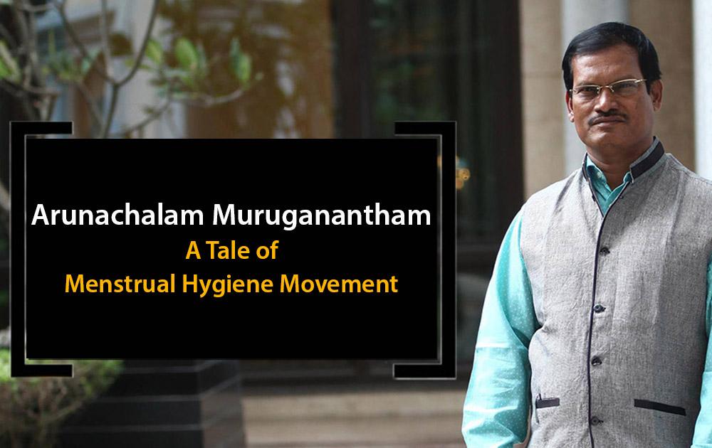 Arunachalam Muruganantham: A Tale of Menstrual Hygiene Movement