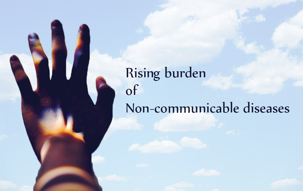 Rising burden of non-communicable diseases