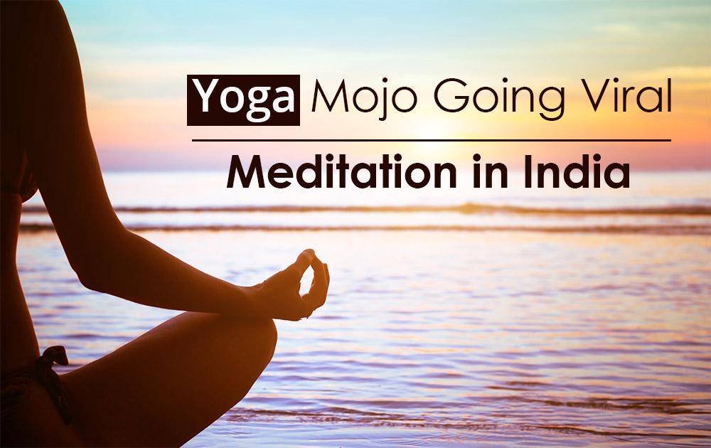 Yoga Mojo Going Viral – Meditation in India