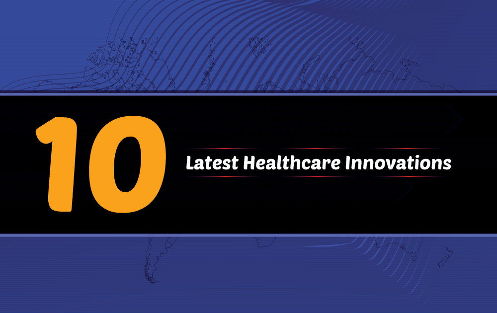 10 Latest Healthcare Innovations
