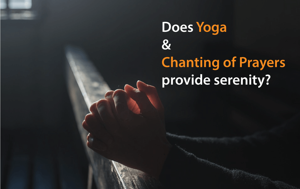 Does Yoga and Chanting of Prayers Provide Serenity?