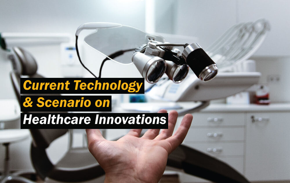 Current Technology and Scenario on Healthcare Innovations