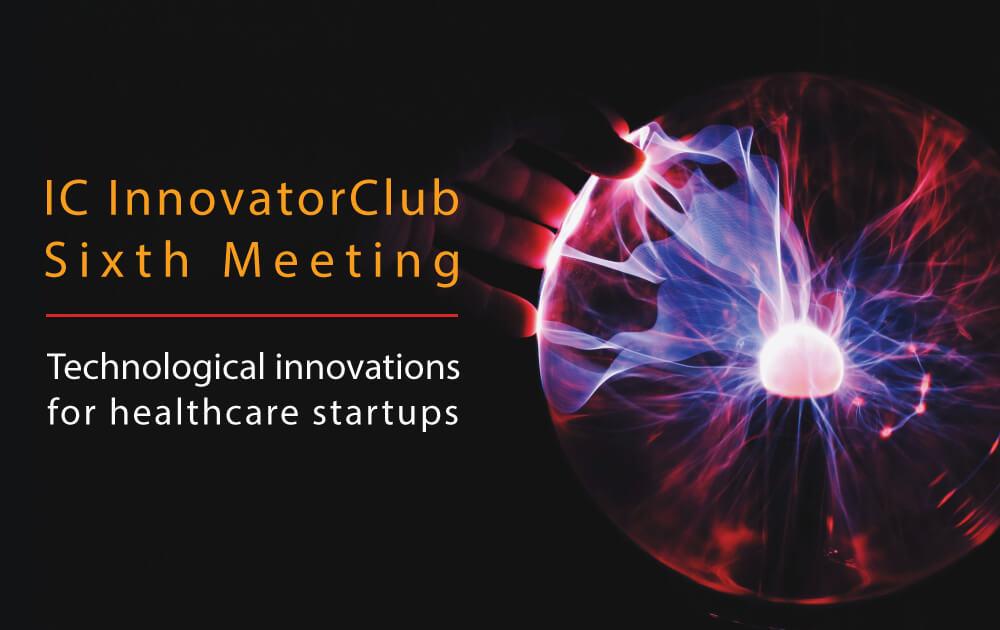 IC InnovatorClub Sixth Meeting