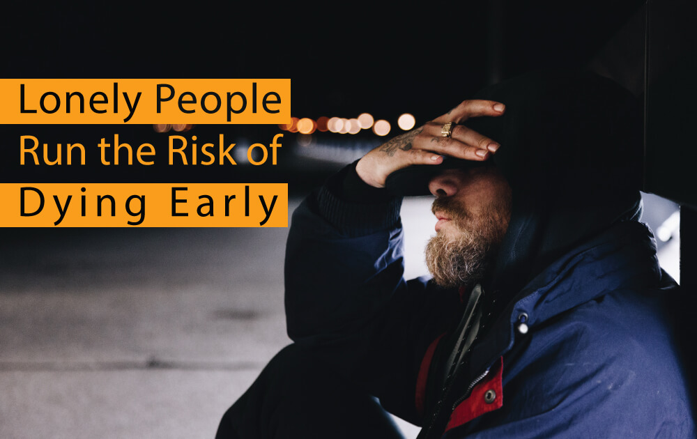 Lonely People Run the Risk of Dying Early
