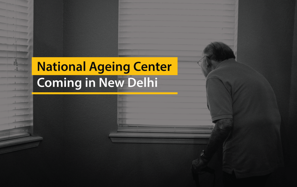 National Ageing Center Coming in New Delhi