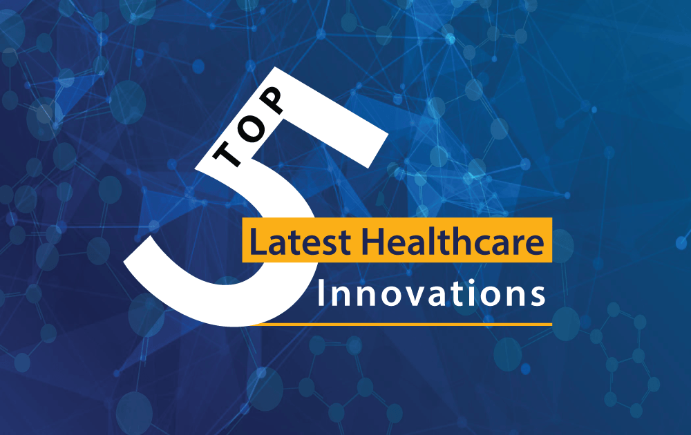 Top 5 Latest Healthcare Innovations
