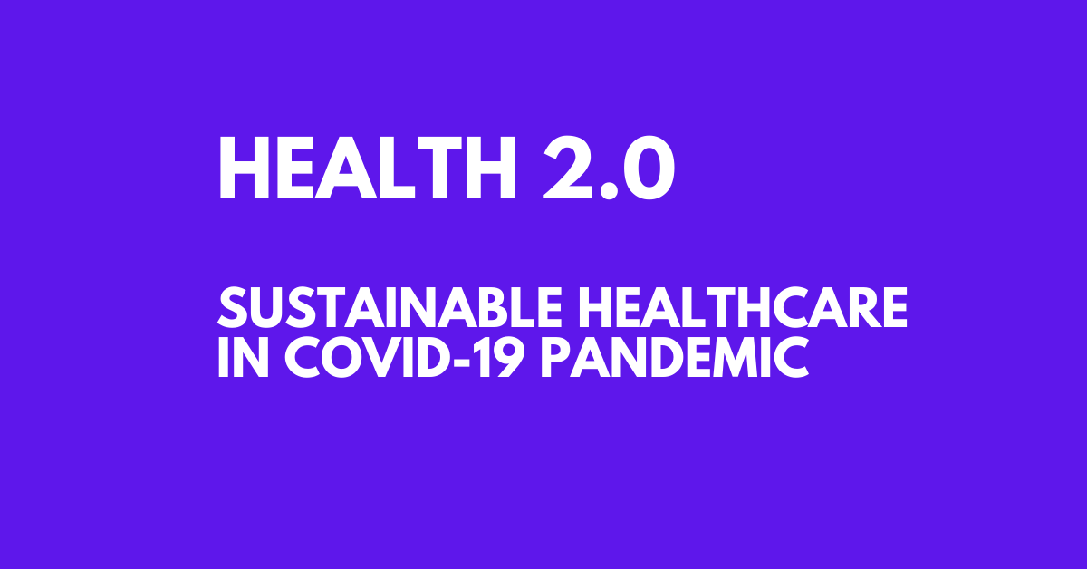 HEALTH 2.0: Sustainable healthcare in COVID-19 pandemic
